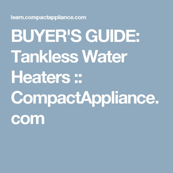 BUYER'S GUIDE: Tankless Water Heaters :: CompactAppliance.com