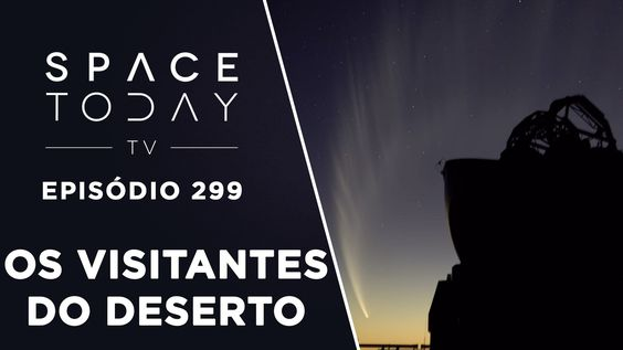 Os Visitantes do Deserto - Space Today TV Ep.299