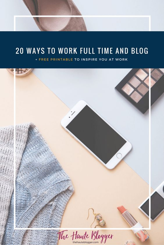 20 Ways to be a Successful Blogger while Working Full Time
