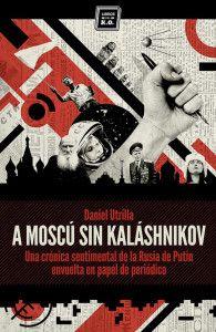'A Moscú sin Kaláshnikov', una crónica sentimental de Rusia - hoyesarte.com
