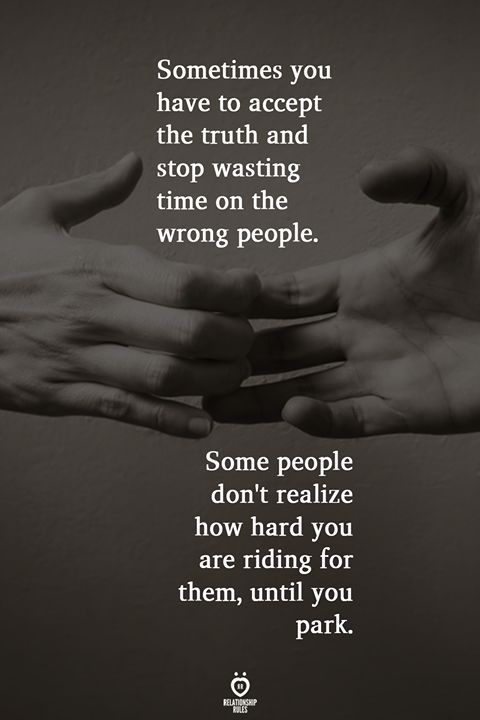 Sometimes You Have To Accept The Truth And Stop Wasting Time On The Wrong People Good Times Quotes Difficult Times Quotes Time Quotes Relationship
