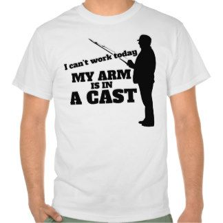 I can't work today my arm is in a cast t-shirts