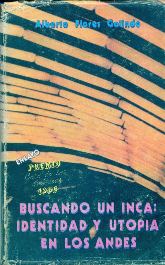 Buscando un Inca: Identidad y utopía en los andes. De Alberto Flores Galindo ~ MINKA
