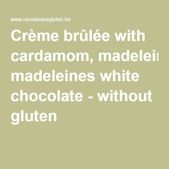 Crème brûlée with cardamom, madeleines white chocolate - without gluten