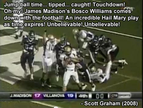 Scott Graham, a veteran of many CAA Football games, had the call on CN8 as a Rodney Landers to Bosco Williams Hail Mary pass as time expired gave the Dukes a win at Villanova on Oct. 25, 2008.  Click to watch the game highlight footage.