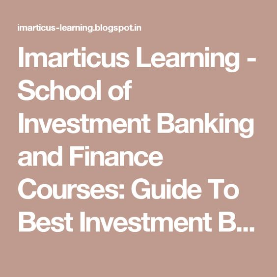Imarticus Learning - School of Investment Banking and Finance Courses:  Guide To Best Investment Banking Schools