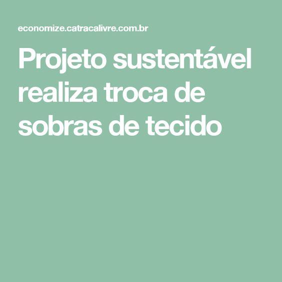 Projeto sustentável realiza troca de sobras de tecido