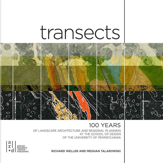 Transects: 100 Years of Landscape Architecture and Regional Planning at the School of Design of the University of...