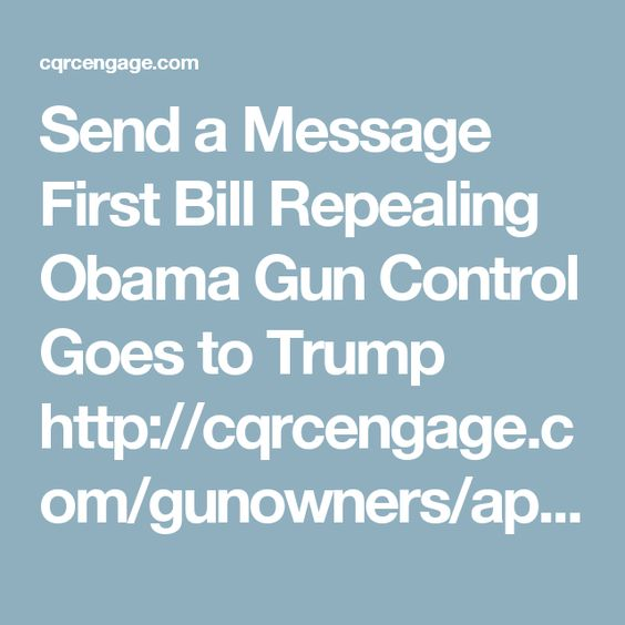 Send a Message First Bill Repealing Obama Gun Control Goes to Trump http://cqrcengage.com/gunowners/app/take-action?engagementId=295753#.WKTK0LOp1_4.twitter