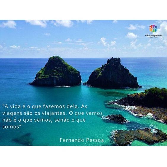 """""""A vida é o que fazemos dela. As viagens são os viajantes. O que vemos não é o que vemos, senão o que somos.""""  - Fernando Pessoa"""