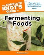 Idiots complete guide to fermenting foods
