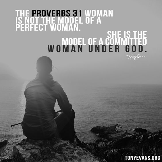 The Proverbs 31 woman is not the model of a perfect woman. She is the model of a committed woman under God. - Tony Evans #kingdomwoman
