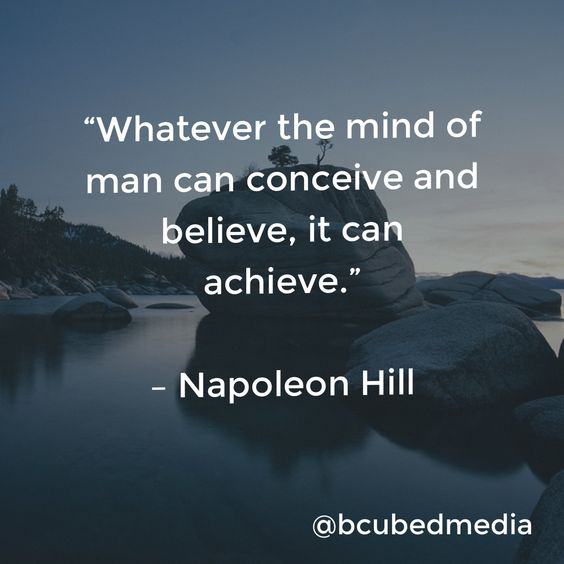 """""""Whatever the mind of man can conceive and believe, it can achieve."""" – Napoleon Hill #life #inspiration #motivation"""