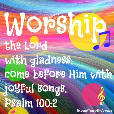 """We felt like worshiping God today!!  """"Worship the Lord with gladness; come before Him with joyful songs."""" Psalm 100:2"""