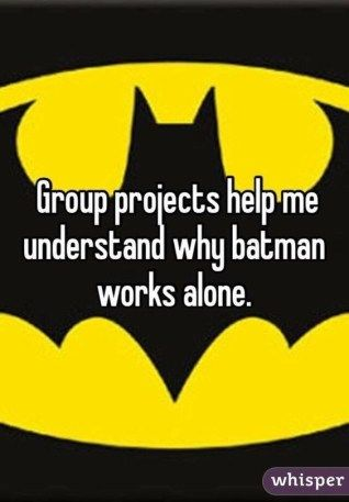 Group Projects Help Me Understand Why Batman Works Alone Funny Quotes For Teens Teenager Girl Problems Funny Quotes Cleaning Quotes Funny Batman Funny
