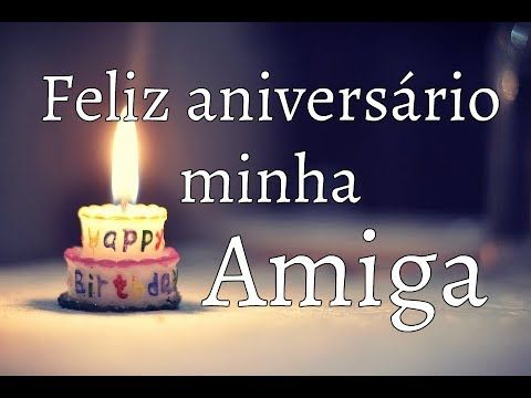 Feliz Aniversario Amiga Mensagem De Aniversario Para Amiga