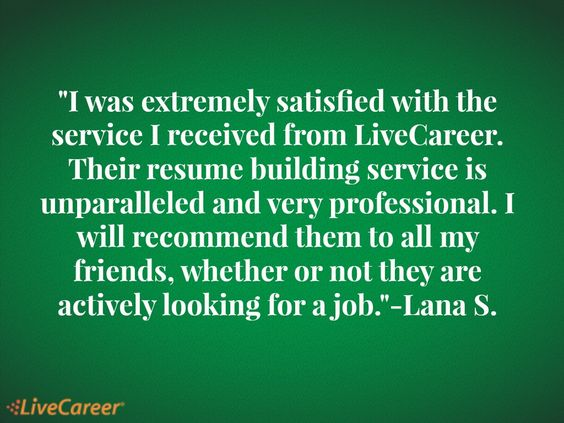 I was extremely satisfied with the service I received from - livecareer my perfect resume