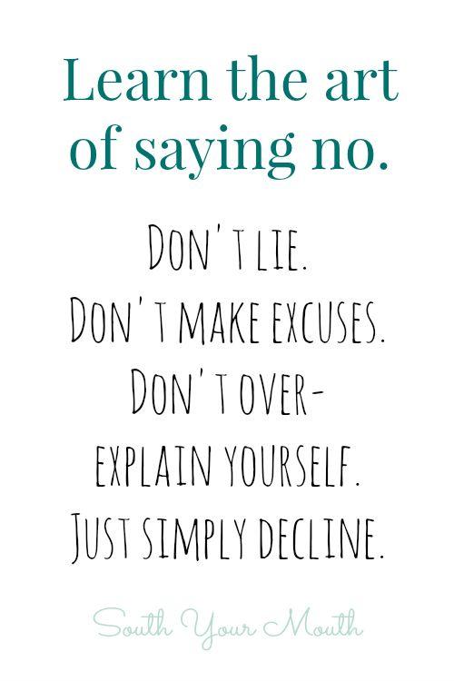Aprende el arte de decir que no. No mientas, no digas excusas, no te sobre-expliques, simplemente declina la oferta.
