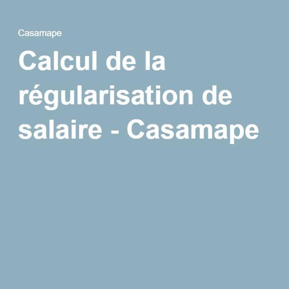 Calcul de la régularisation de salaire - Casamape