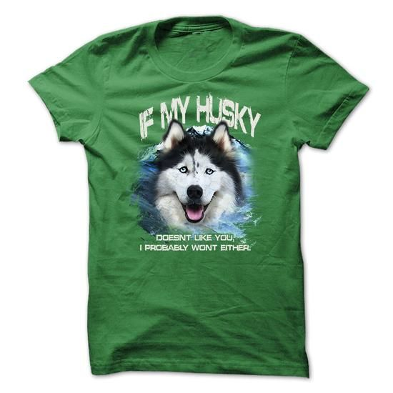 Husky T-Shirt - If My Husky Doesnt Like You, I Probably - #unique gift #monogrammed gift. THE BEST => https://www.sunfrog.com/Pets/Husky-T-Shirt--If-My-Husky-Doesnt-Like-You-I-Probably-Wont-Either-2-.html?68278