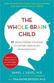 The Whole-Brain Child: 12 Revolutionary Strategies to Nurture Your Childs Developing Mind