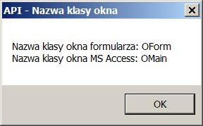 08. • Funkcje #API - jak pobrać nazwę klasy okna  Czasami w trakcie działania aplikacji MS #Access potrzebujemy sprawdzić nazwę klasy okna w systemie #Windows. MS Access nie posiada żadnych metod i właściwości pozwalających na odczytanie nazwy klasy okna. Aby odczytać klasę okna musimy skorzystać z funkcji API #GetClassName (…) Klasa okna jest to struktura opisująca podstawowe cechy okna: kolor tła, szerokość obramowania, menu sterowania, przyciski minimalizuj, maksymalizuj, zamknij, ikona…