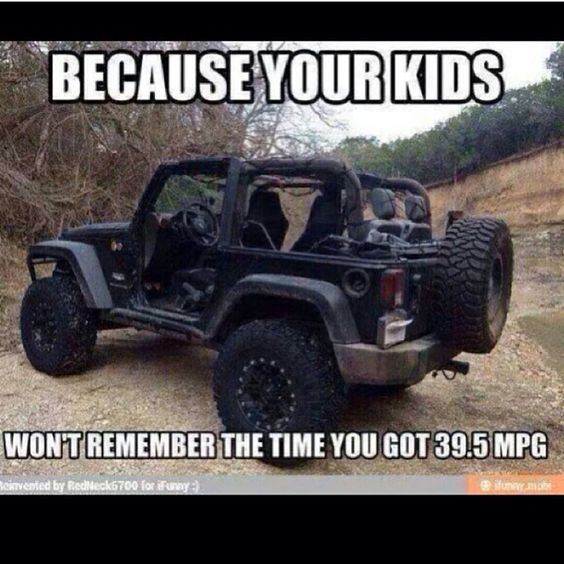 This Thread Reminds Me Of A Picture I Saw The Other Day. I Honestly Did Not  Consider Gas Mileage At All When I Bought My Jeep.