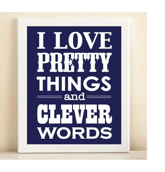 True...I love pretty things && clever words <3  ;-)