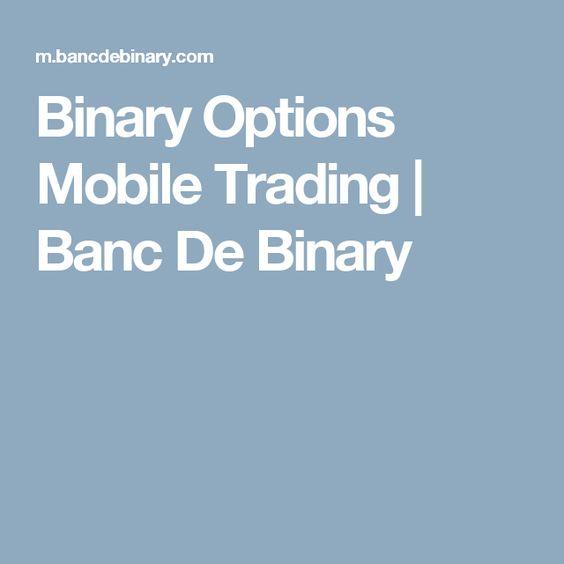 Binary Options Mobile Trading | Banc De Binary