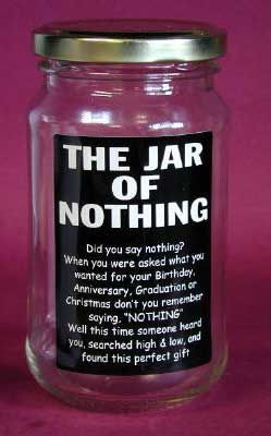 """Jar of nothing, isn't that what you asked for """"nothing."""""""
