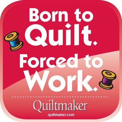 Quilty Quotes from Quiltmaker magazine: http://www.quiltmaker.com/columns/quilty_quotes.html