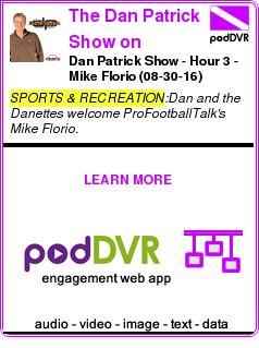 #SPORTS #PODCAST  The Dan Patrick Show on PodcastOne    Dan Patrick Show - Hour 3 - Mike Florio (08-30-16)    LISTEN...  http://podDVR.COM/?c=1b3c3367-2b3f-5b90-023c-6c0da4bf0bc2