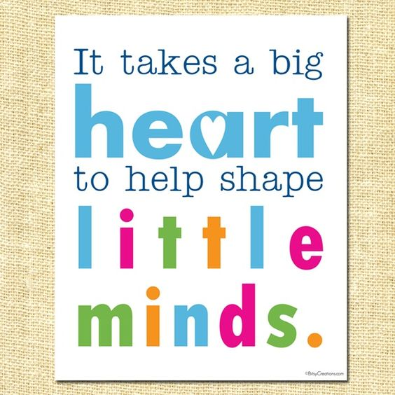 It takes a big heart to help shape little minds