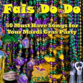 Fais Do Do: 50 Must Have Songs for Your Mardi Gras Party: Various Artists: MP3 Downloads
