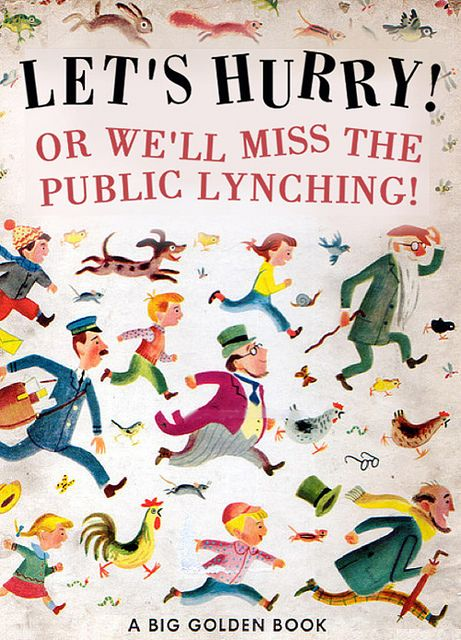 Bad Little Children's Books by Bob Staake: Let's Hurry! Or We'll Miss the Public Lynching! http