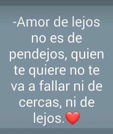 Amor De Lejos No Es De Pendejos Quien Te Quiere No Te Va A Fallar Ni De Cerca Ni De Lejos Mensaje De Amor Para Novio Amor De Lejos Frases