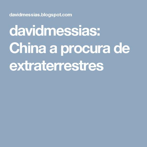 davidmessias: China a procura de extraterrestres
