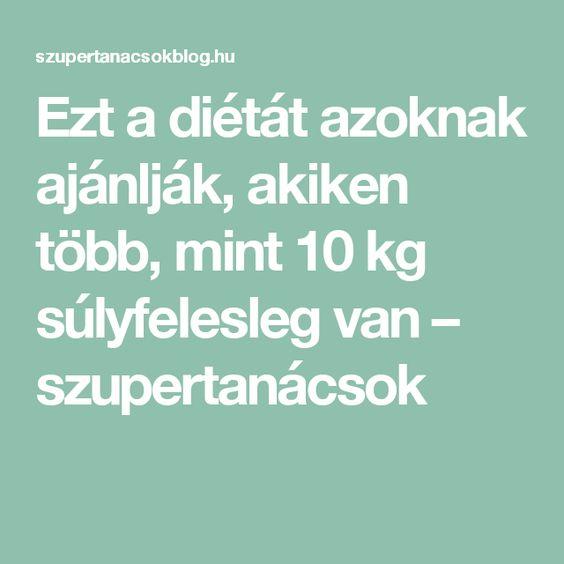 Ezt a diétát azoknak ajánlják, akiken több, mint 10 kg súlyfelesleg van – szupertanácsok