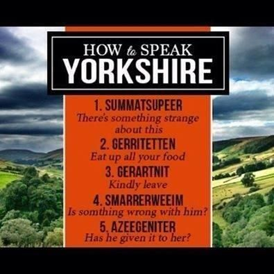 I do have a second language !!!  How to speak Yorkshire