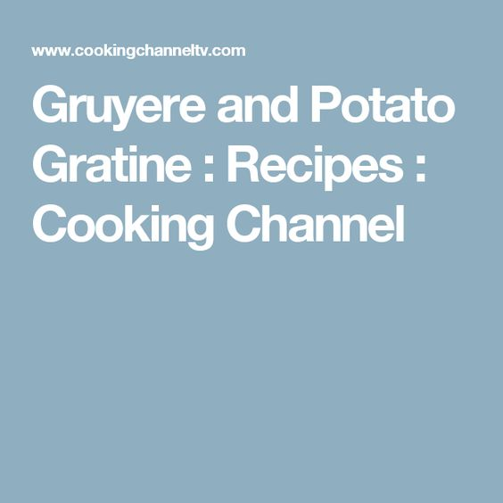 Gruyere and Potato Gratine : Recipes : Cooking Channel