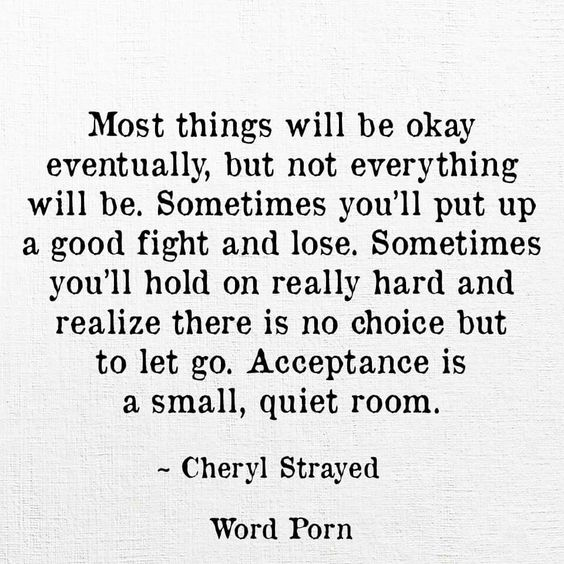 Most things will be okay eventually,  but not everything eoll be- Cheryl Strayed via Word Porn