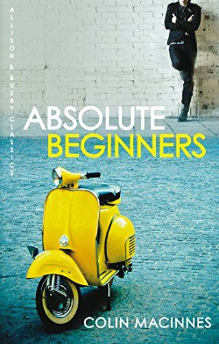 Absolute Beginners (London Trilogy Book 2) by [MacInnes, Colin]