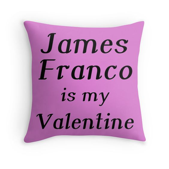 """""""JAMES FRANCO IS MY VALENTINE"""" Throw Pillows by Divertions 