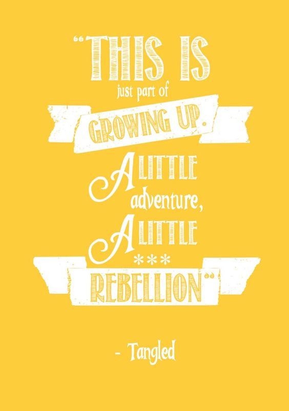 """This is just part of growing up. A little adventure, a little rebellion."" -Flynn Rider (Tangled) 