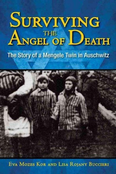 Surviving the Angel of Death: The Story of a Mengele Twin in Auschwitz