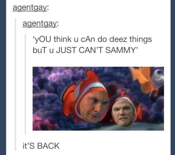 Finding Nemo, Supernatural And You Think On Pinterest