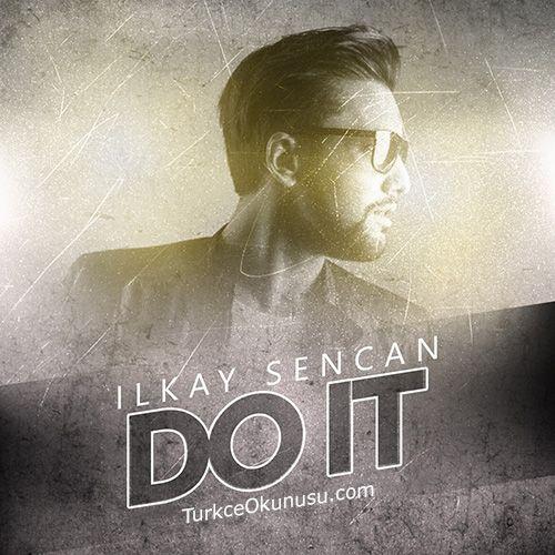 Ilkay Sencan Do It Turkce Okunusu Sarkilar Okuma Turkce