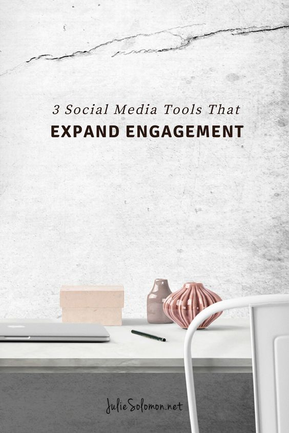 3 Social Media Tools That Increase Engagement by Julie Solomon