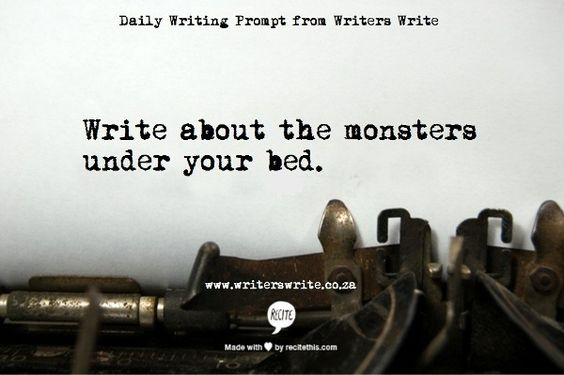 write about the monsters under your bed