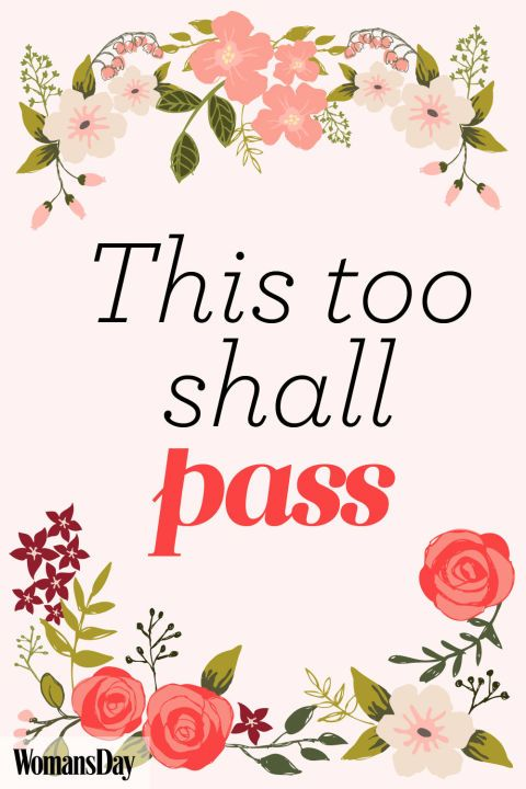 """This too shall pass."" The earlier she learns this lesson, the better. Your daughter's teen years are bound to be filled with breakups, best friend drama, failed exams, and everything in between, but the world will not end over any of those things. And, yes, time really will heal all wounds."